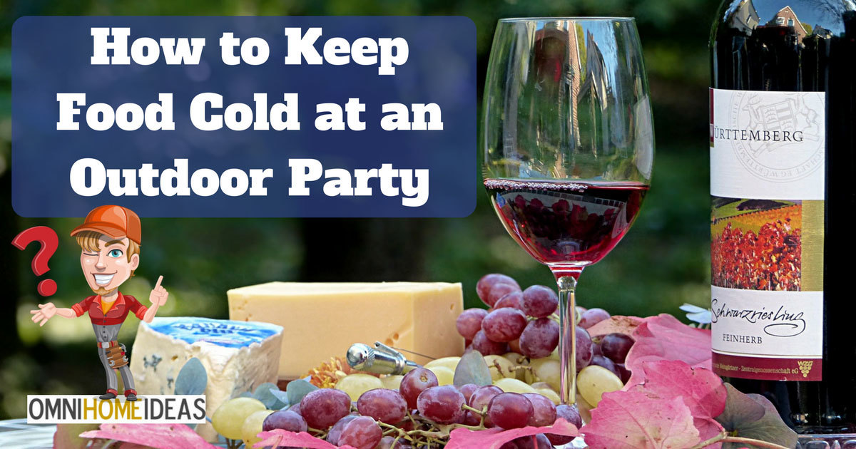 HOW TO KEEP FOOD COLD AT AN OUTDOOR PARTY