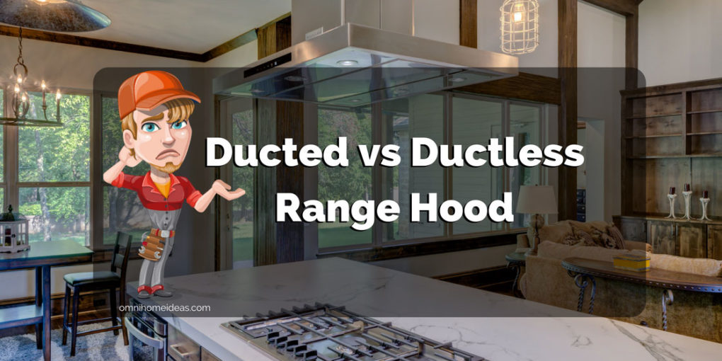 Compare Ducted vs Ductless Range Hood - What's the Difference?