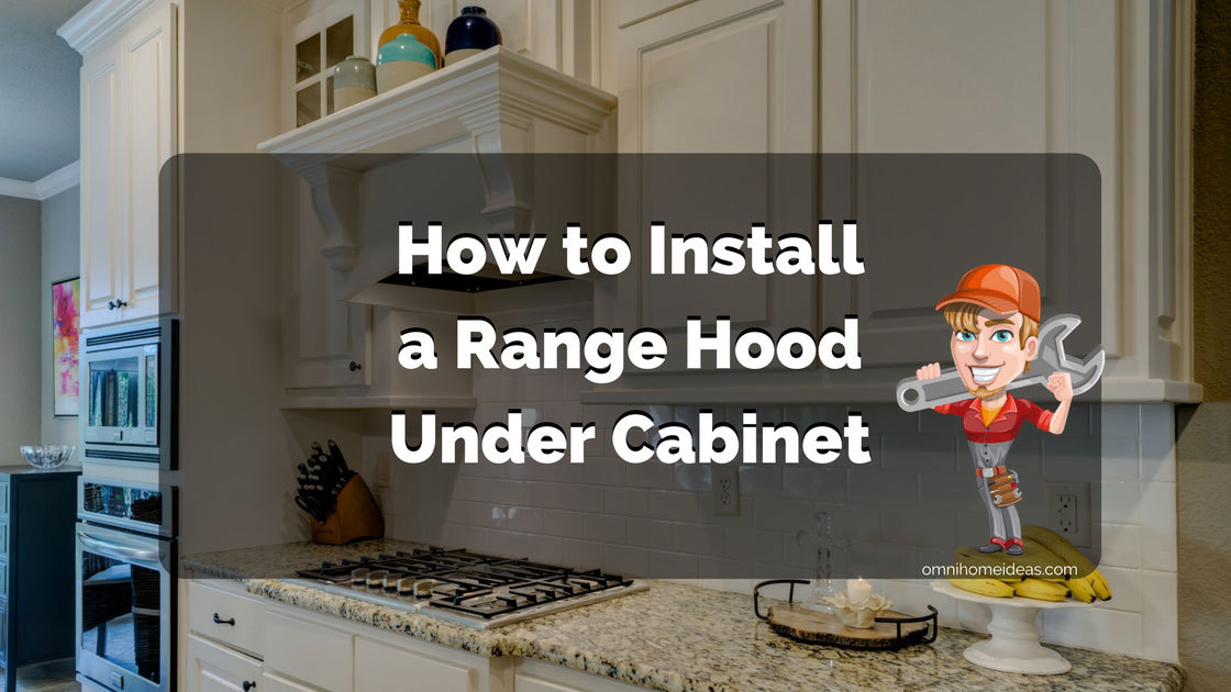 How to Install a Range Hood Under Cabinet - Full ...